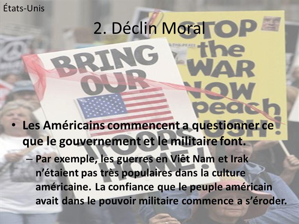 2. Déclin Moral • Les Américains commencent a questionner ce que le gouvernement et le militaire font. – Par exemple, les guerres en Viêt Nam et Irak