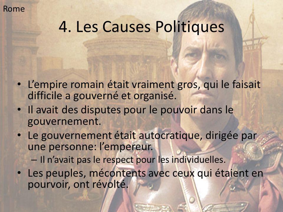 4. Les Causes Politiques • L'empire romain était vraiment gros, qui le faisait difficile a gouverné et organisé. • Il avait des disputes pour le pouvo