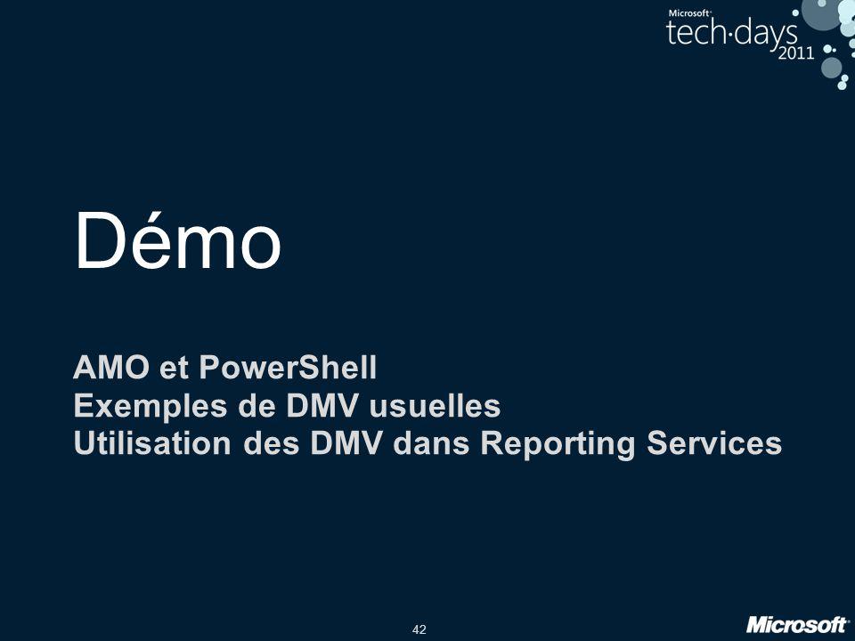 42 Démo AMO et PowerShell Exemples de DMV usuelles Utilisation des DMV dans Reporting Services
