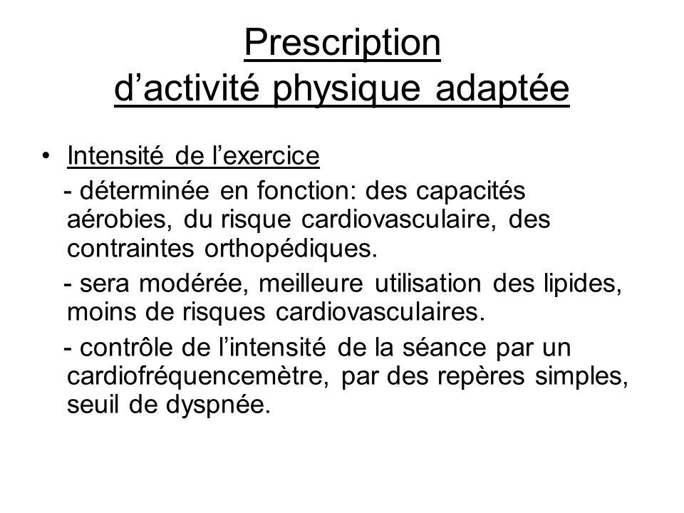Prescription d'activité physique adaptée •Intensité de l'exercice - déterminée en fonction: des capacités aérobies, du risque cardiovasculaire, des co