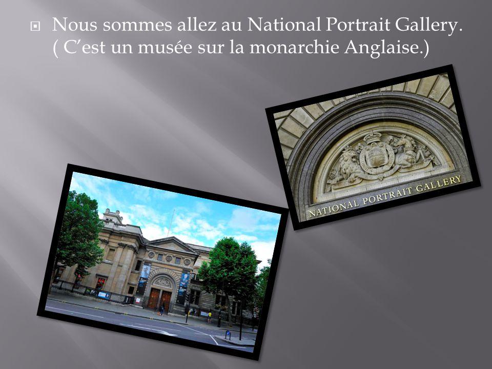  Nous sommes allez au National Portrait Gallery. ( C'est un musée sur la monarchie Anglaise.)