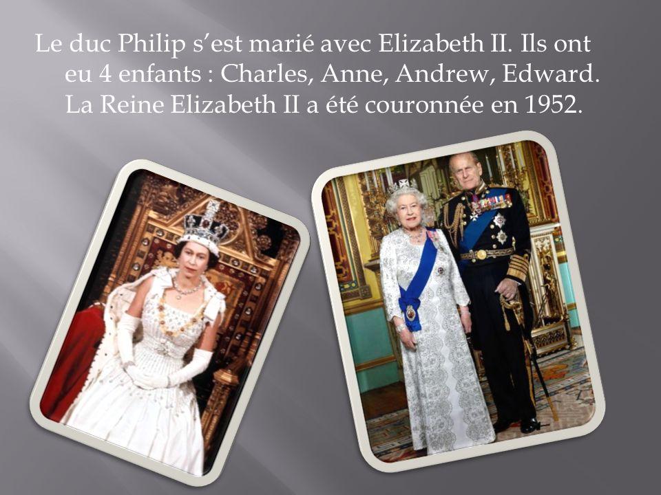 Le duc Philip s'est marié avec Elizabeth II. Ils ont eu 4 enfants : Charles, Anne, Andrew, Edward. La Reine Elizabeth II a été couronnée en 1952.