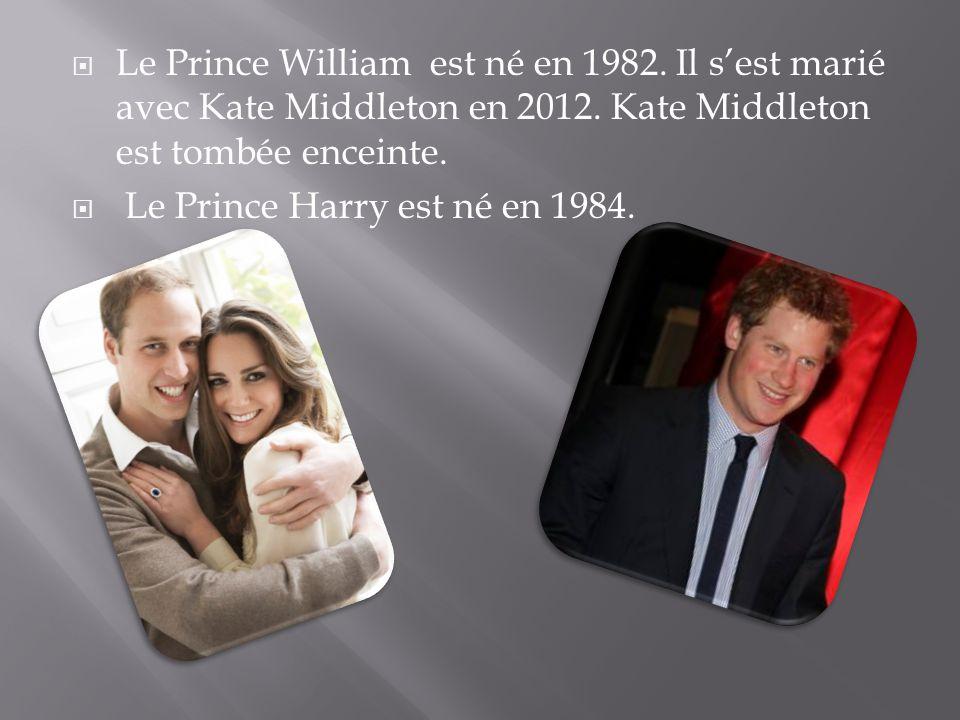  Le Prince William est né en 1982. Il s'est marié avec Kate Middleton en 2012. Kate Middleton est tombée enceinte.  Le Prince Harry est né en 1984.