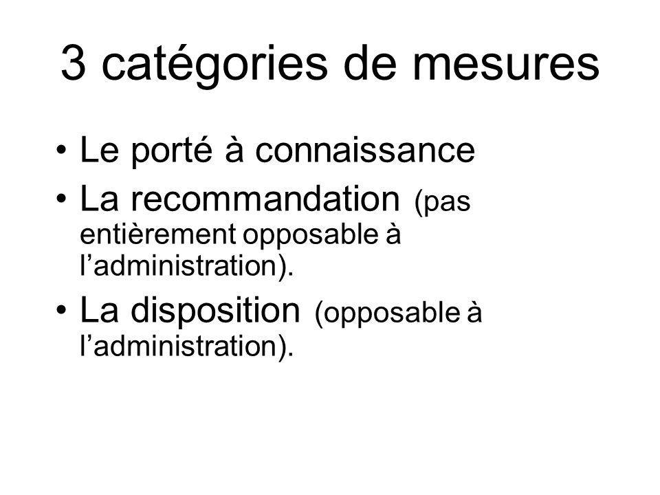3 catégories de mesures •Le porté à connaissance •La recommandation (pas entièrement opposable à l'administration). •La disposition (opposable à l'adm