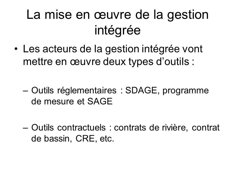 La mise en œuvre de la gestion intégrée •Les acteurs de la gestion intégrée vont mettre en œuvre deux types d'outils : –Outils réglementaires : SDAGE,