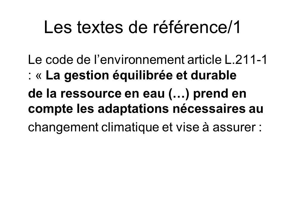Le code de l'environnement article L.211-1 : « La gestion équilibrée et durable de la ressource en eau (…) prend en compte les adaptations nécessaires