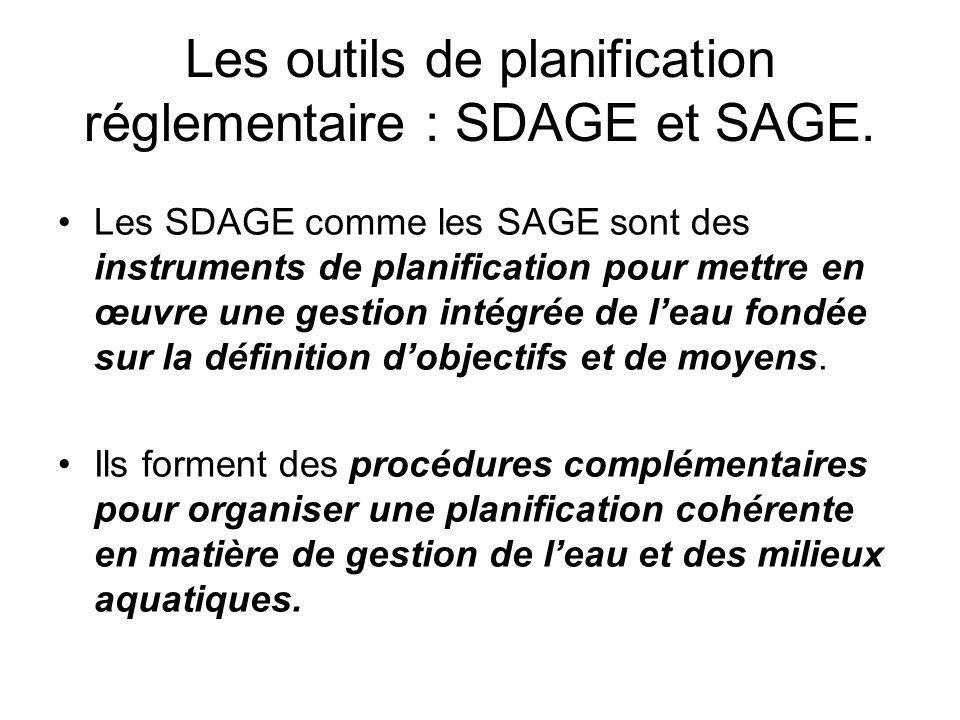 Les outils de planification réglementaire : SDAGE et SAGE. •Les SDAGE comme les SAGE sont des instruments de planification pour mettre en œuvre une ge