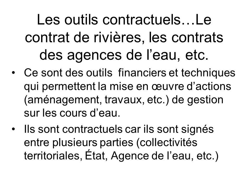 Les outils contractuels…Le contrat de rivières, les contrats des agences de l'eau, etc. •Ce sont des outils financiers et techniques qui permettent la