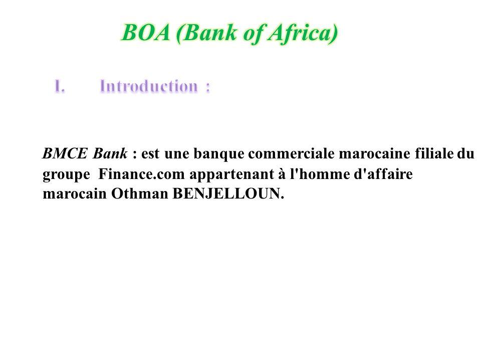 BMCE Bank : est une banque commerciale marocaine filiale du groupe Finance.com appartenant à l'homme d'affaire marocain Othman BENJELLOUN.