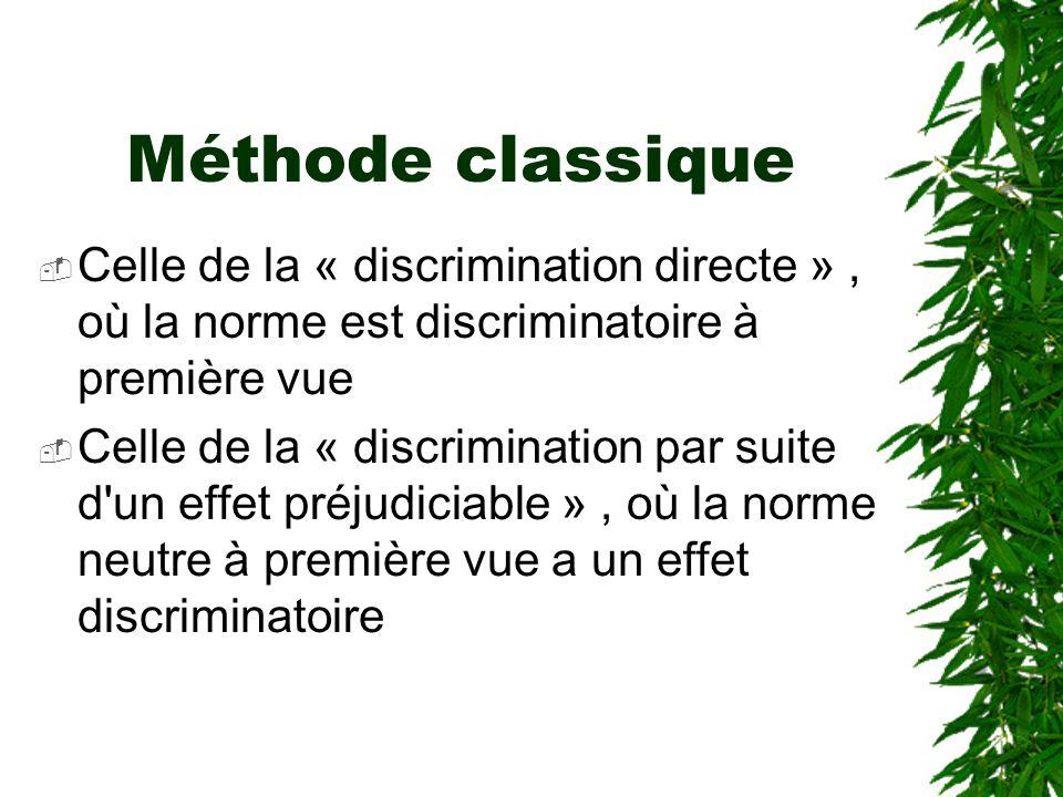 Méthode classique  Celle de la « discrimination directe », où la norme est discriminatoire à première vue  Celle de la « discrimination par suite d'
