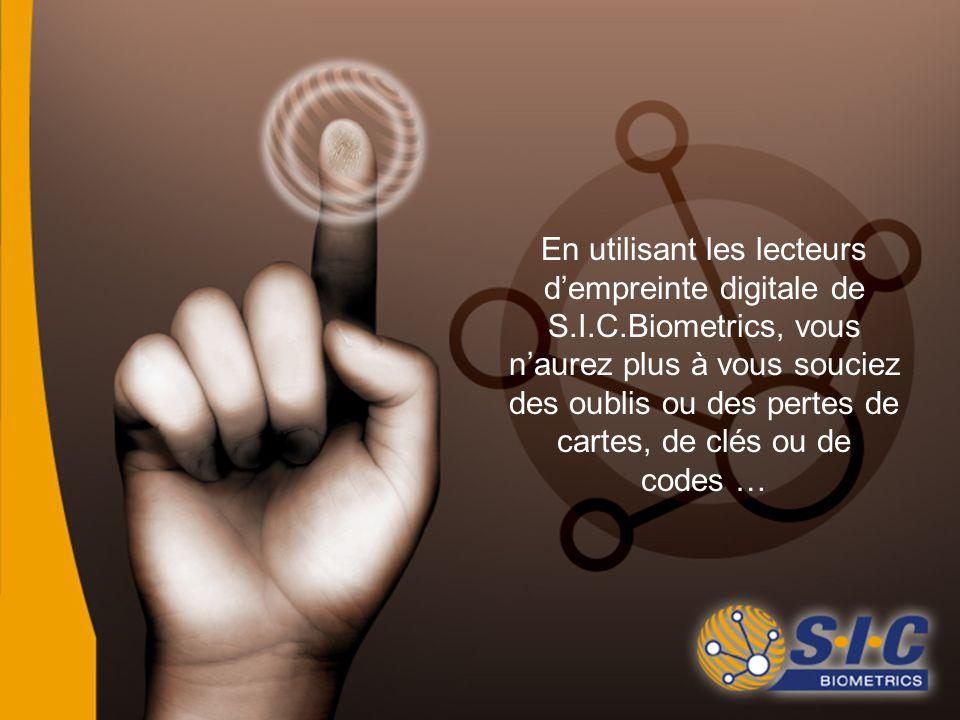 En utilisant les lecteurs d'empreinte digitale de S.I.C.Biometrics, vous n'aurez plus à vous souciez des oublis ou des pertes de cartes, de clés ou de codes …