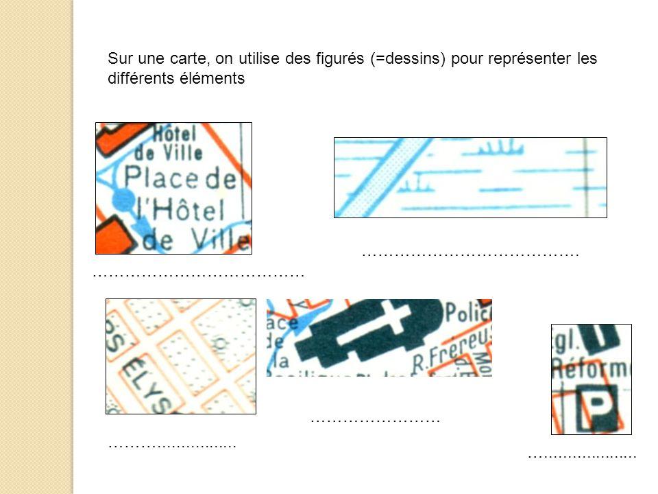 Sur une carte, on utilise des figurés (=dessins) pour représenter les différents éléments …………………………………. ………………………………… ….................... ………......