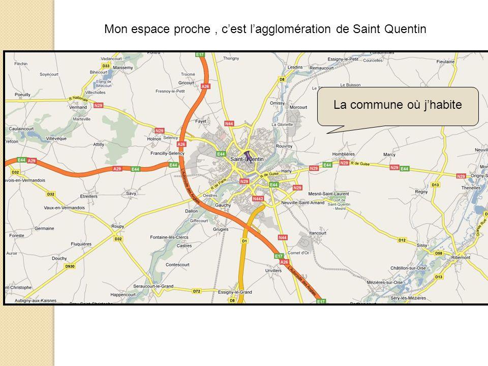 Mon espace proche, c'est l'agglomération de Saint Quentin La commune où j'habite