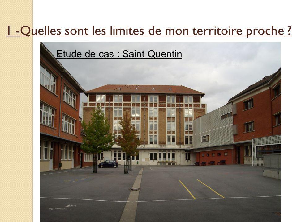 1 - 1 -Quelles sont les limites de mon territoire proche ? Etude de cas : Saint Quentin