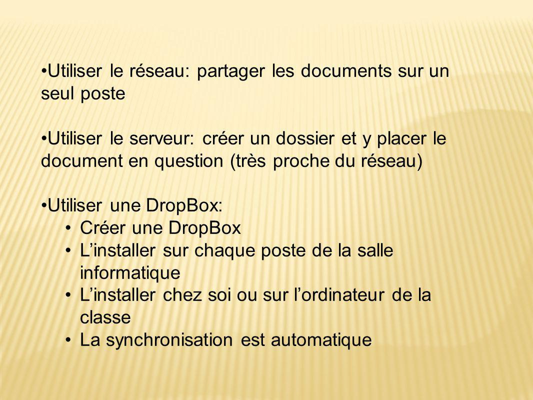 •Utiliser le réseau: partager les documents sur un seul poste •Utiliser le serveur: créer un dossier et y placer le document en question (très proche du réseau) •Utiliser une DropBox: •Créer une DropBox •L'installer sur chaque poste de la salle informatique •L'installer chez soi ou sur l'ordinateur de la classe •La synchronisation est automatique