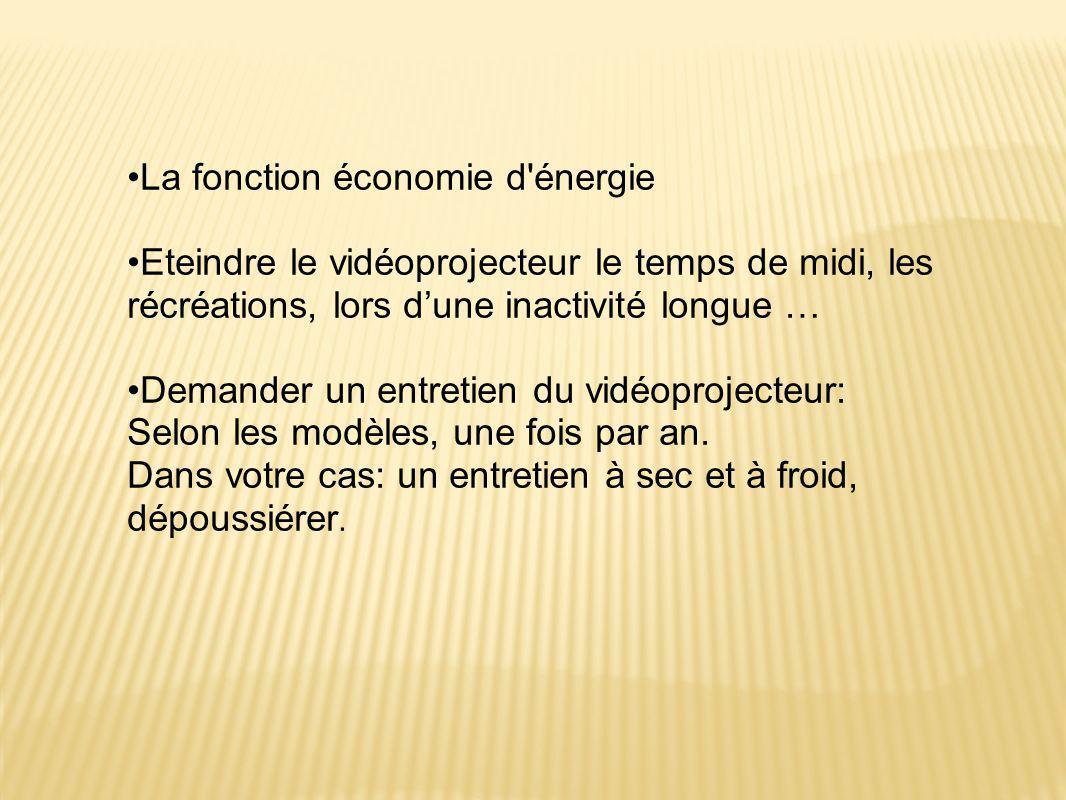 •La fonction économie d'énergie •Eteindre le vidéoprojecteur le temps de midi, les récréations, lors d'une inactivité longue … •Demander un entretien