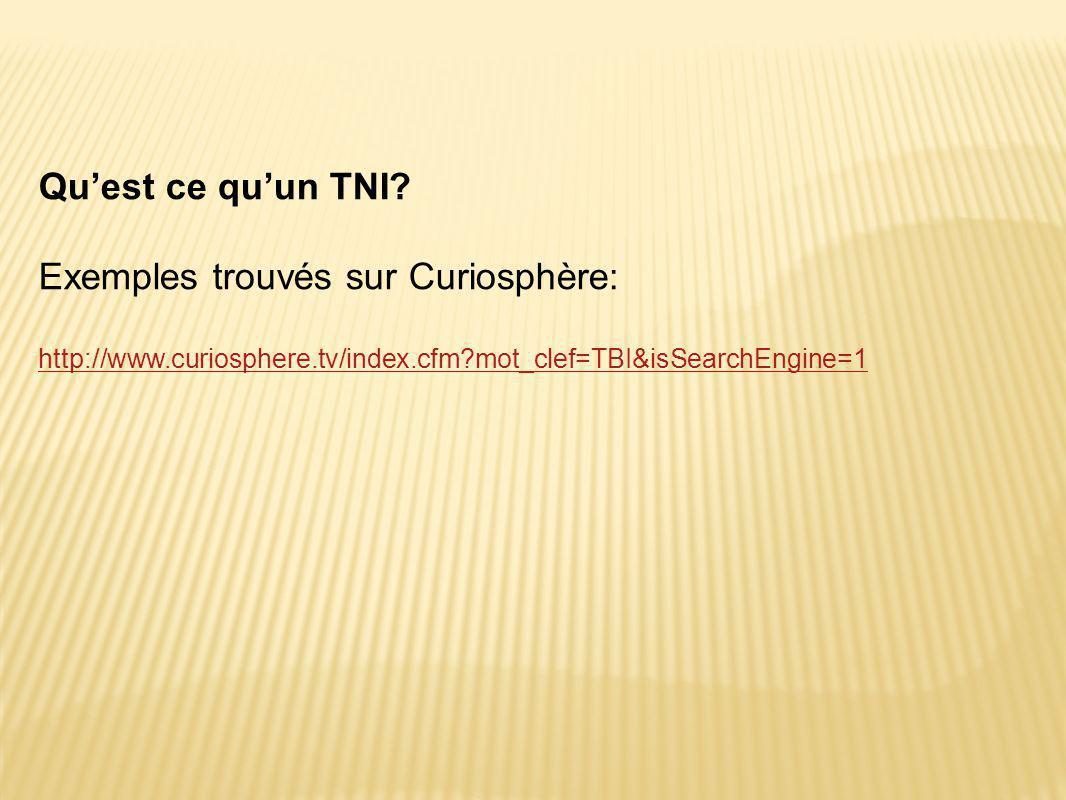 Qu'est ce qu'un TNI? Exemples trouvés sur Curiosphère: http://www.curiosphere.tv/index.cfm?mot_clef=TBI&isSearchEngine=1