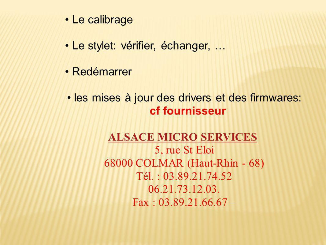 •Le calibrage •Le stylet: vérifier, échanger, … •Redémarrer •les mises à jour des drivers et des firmwares: cf fournisseur ALSACE MICRO SERVICES 5, rue St Eloi 68000 COLMAR (Haut-Rhin - 68) Tél.