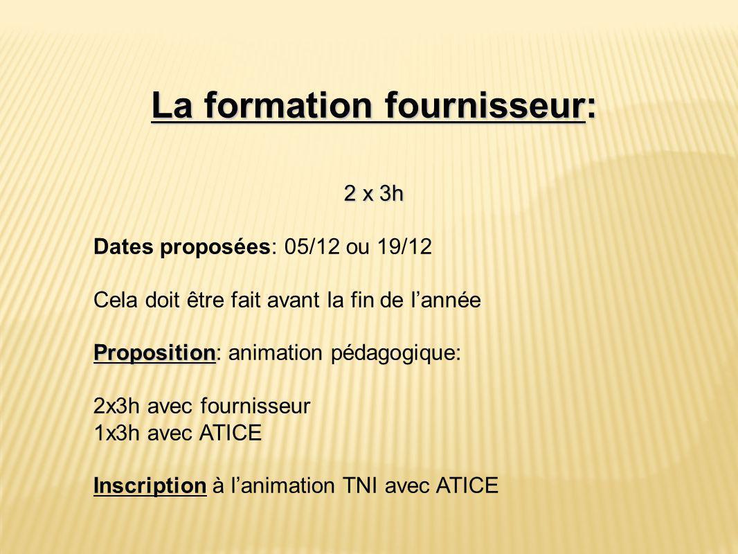 La formation fournisseur: 2 x 3h Dates proposées: 05/12 ou 19/12 Cela doit être fait avant la fin de l'année Proposition Proposition: animation pédago