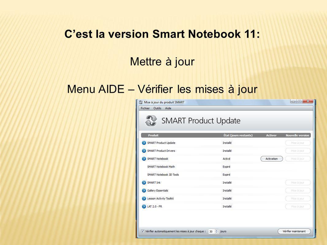 C'est la version Smart Notebook 11: Mettre à jour Menu AIDE – Vérifier les mises à jour
