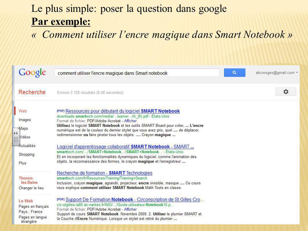 Le plus simple: poser la question dans google Par exemple: « Comment utiliser l'encre magique dans Smart Notebook »