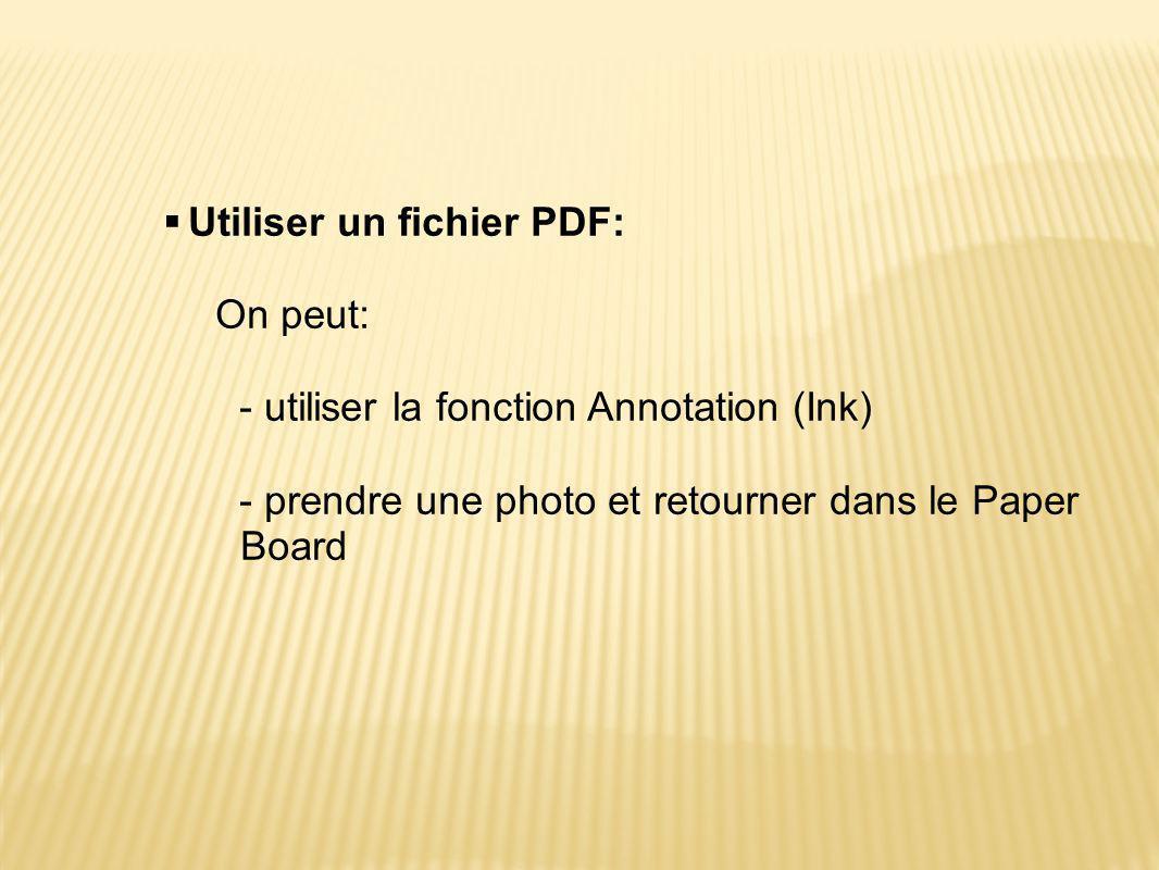  Utiliser un fichier PDF: On peut: - utiliser la fonction Annotation (Ink) - prendre une photo et retourner dans le Paper Board