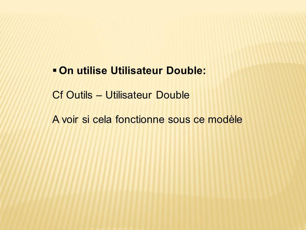  On utilise Utilisateur Double: Cf Outils – Utilisateur Double A voir si cela fonctionne sous ce modèle