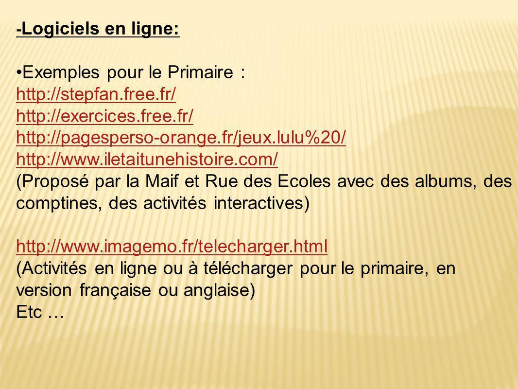 - Logiciels en ligne: •Exemples pour le Primaire : http://stepfan.free.fr/ http://exercices.free.fr/ http://pagesperso-orange.fr/jeux.lulu%20/ http://