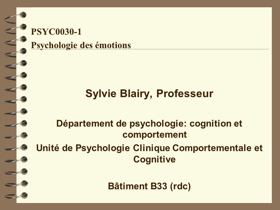 PSYC0030-1 Psychologie des émotions Sylvie Blairy, Professeur Département de psychologie: cognition et comportement Unité de Psychologie Clinique Comp
