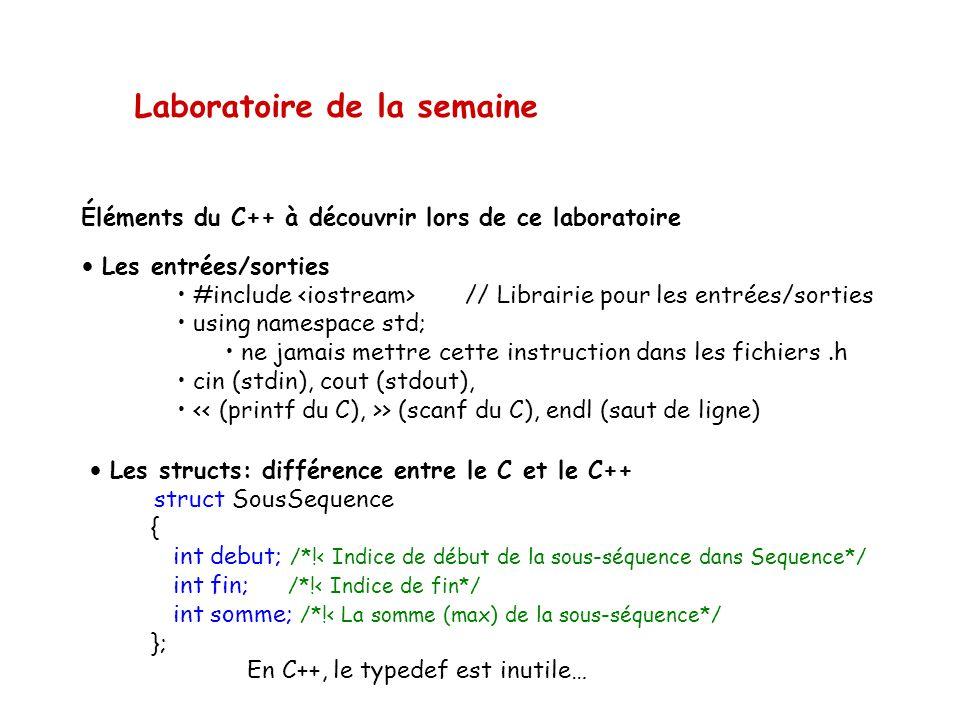 Laboratoire de la semaine Éléments du C++ à découvrir lors de ce laboratoire • Les entrées/sorties • #include // Librairie pour les entrées/sorties •