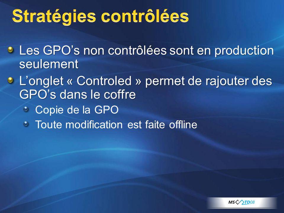 Les GPO's non contrôlées sont en production seulement L'onglet « Controled » permet de rajouter des GPO's dans le coffre Copie de la GPO Toute modific