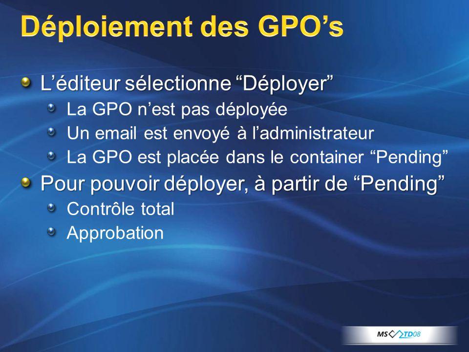 """L'éditeur sélectionne """"Déployer"""" La GPO n'est pas déployée Un email est envoyé à l'administrateur La GPO est placée dans le container """"Pending"""" Pour p"""