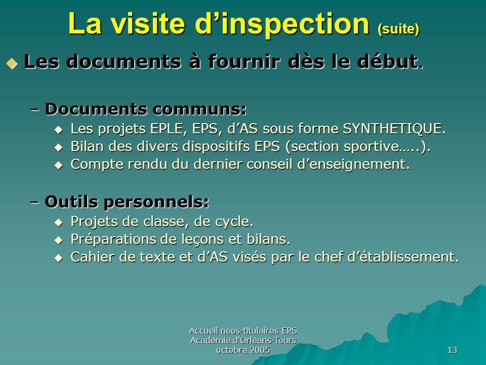 Accueil néos-titulaires EPS Académie d Orléans-Tours octobre 2005 13 La visite d'inspection (suite)  Les documents à fournir dès le début.