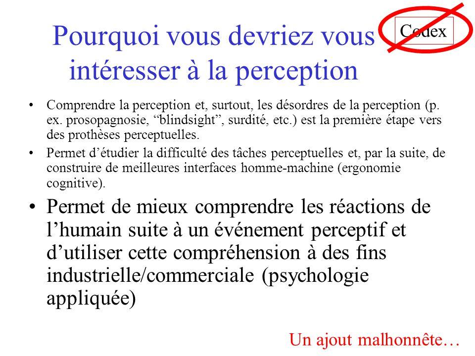 """Pourquoi vous devriez vous intéresser à la perception •Comprendre la perception et, surtout, les désordres de la perception (p. ex. prosopagnosie, """"bl"""