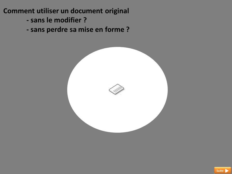 Comment utiliser un document original - sans le modifier ? - sans perdre sa mise en forme ?