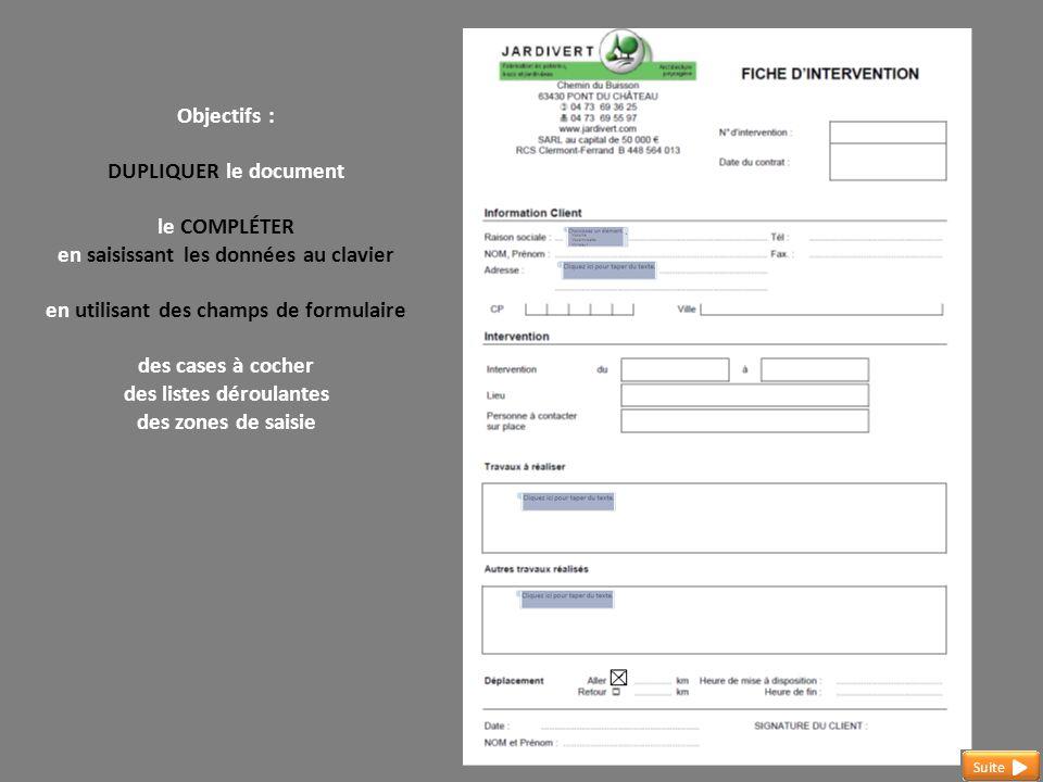 Objectifs : DUPLIQUER le document le COMPLÉTER en saisissant les données au clavier en utilisant des champs de formulaire des cases à cocher des liste