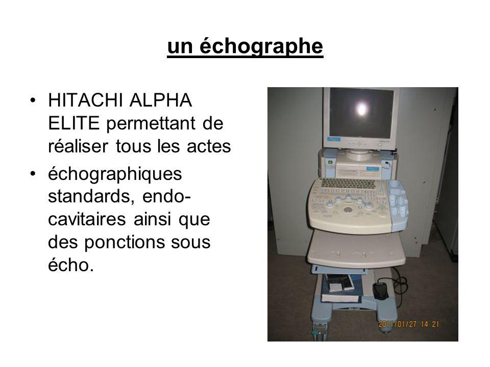 un échographe •HITACHI ALPHA ELITE permettant de réaliser tous les actes •échographiques standards, endo- cavitaires ainsi que des ponctions sous écho.