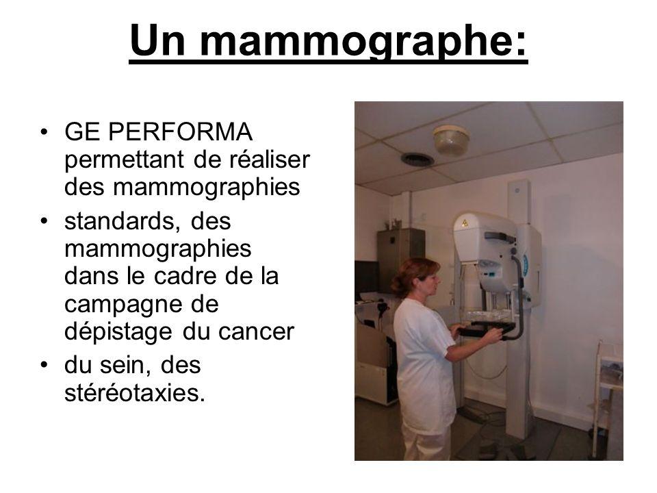 Un mammographe: •GE PERFORMA permettant de réaliser des mammographies •standards, des mammographies dans le cadre de la campagne de dépistage du cancer •du sein, des stéréotaxies.