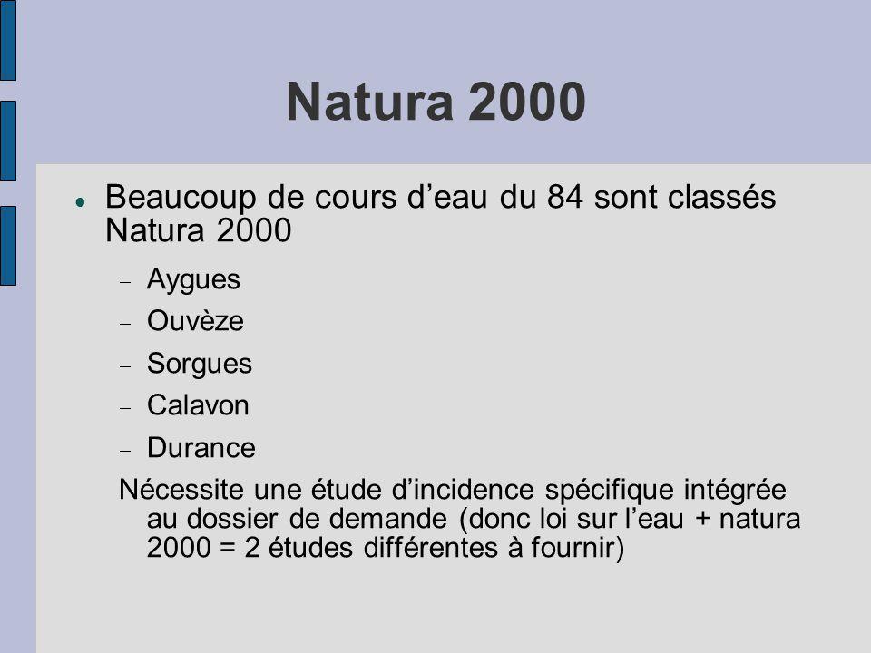 Natura 2000  Beaucoup de cours d'eau du 84 sont classés Natura 2000  Aygues  Ouvèze  Sorgues  Calavon  Durance Nécessite une étude d'incidence spécifique intégrée au dossier de demande (donc loi sur l'eau + natura 2000 = 2 études différentes à fournir)