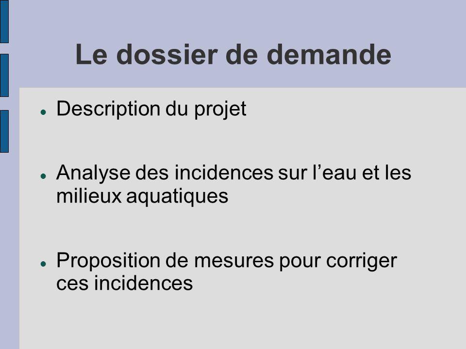 Le dossier de demande  Description du projet  Analyse des incidences sur l'eau et les milieux aquatiques  Proposition de mesures pour corriger ces incidences