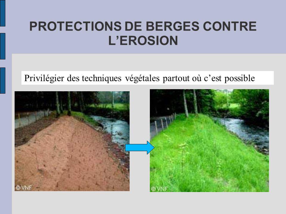 PROTECTIONS DE BERGES CONTRE L'EROSION Privilégier des techniques végétales partout où c'est possible