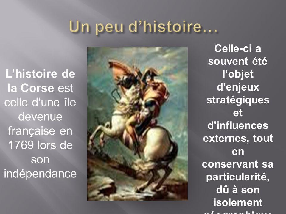 L'histoire de la Corse est celle d une île devenue française en 1769 lors de son indépendance Celle-ci a souvent été l'objet d enjeux stratégiques et d influences externes, tout en conservant sa particularité, dû à son isolement géographique