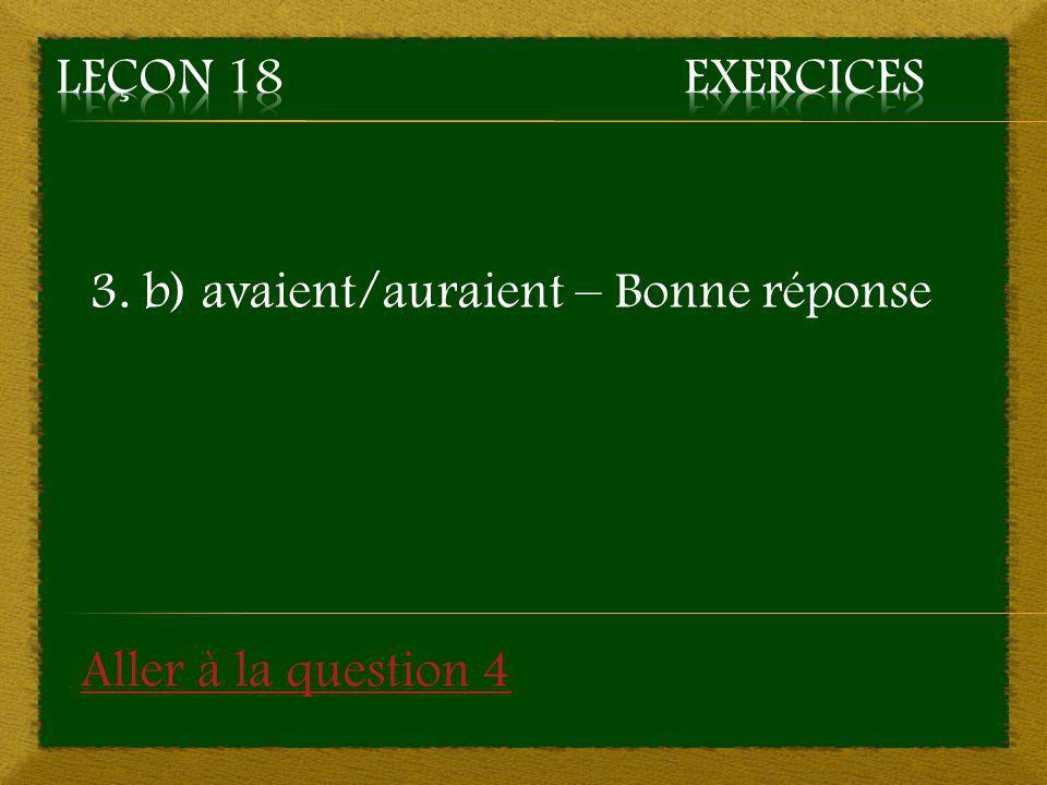 3. b) avaient/auraient – Bonne réponse Aller à la question 4