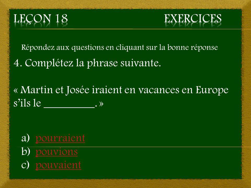 Répondez aux questions en cliquant sur la bonne réponse 4. Complétez la phrase suivante. « Martin et Josée iraient en vacances en Europe s'ils le ____