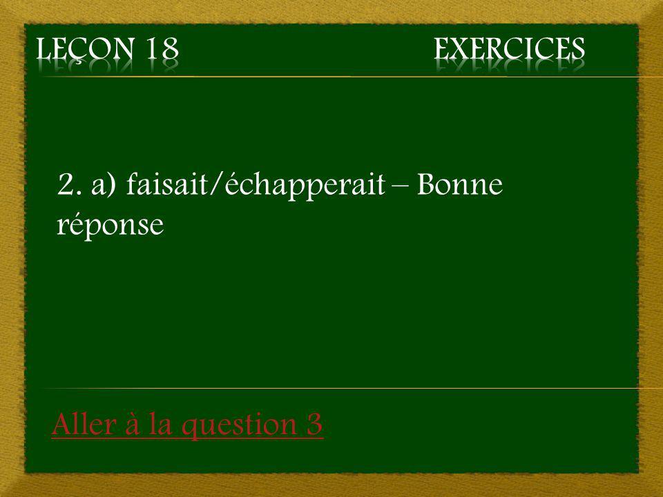 2. b) ferait/échapperait – Mauvaise réponse Retourner à la question 2