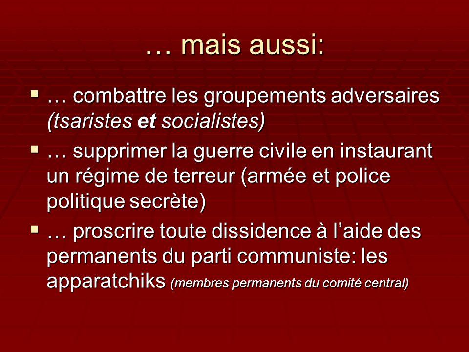 … mais aussi:  … combattre les groupements adversaires (tsaristes et socialistes)  … supprimer la guerre civile en instaurant un régime de terreur (
