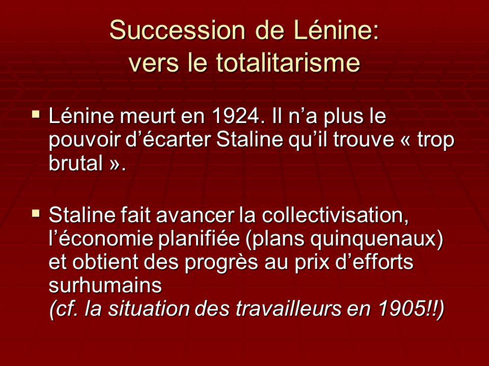 Succession de Lénine: vers le totalitarisme  Lénine meurt en 1924. Il n'a plus le pouvoir d'écarter Staline qu'il trouve « trop brutal ».  Staline f