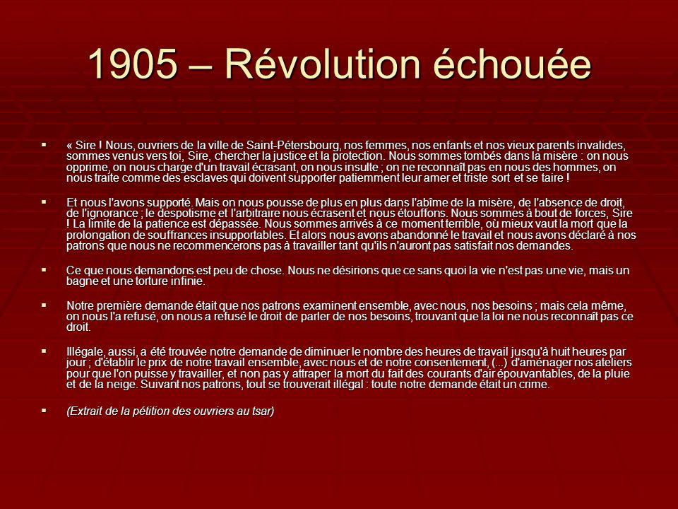 1905 – Révolution échouée  « Sire ! Nous, ouvriers de la ville de Saint-Pétersbourg, nos femmes, nos enfants et nos vieux parents invalides, sommes v