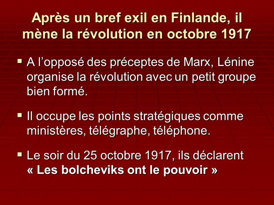 Après un bref exil en Finlande, il mène la révolution en octobre 1917  A l'opposé des préceptes de Marx, Lénine organise la révolution avec un petit