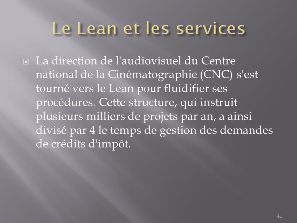 41  La direction de l'audiovisuel du Centre national de la Cinématographie (CNC) s'est tourné vers le Lean pour fluidifier ses procédures. Cette stru